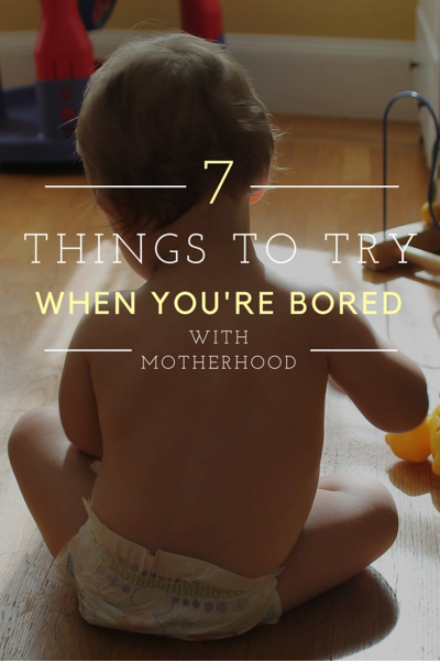 bored with motherhood